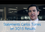 Carlos Torres statements on 3Q15 Results